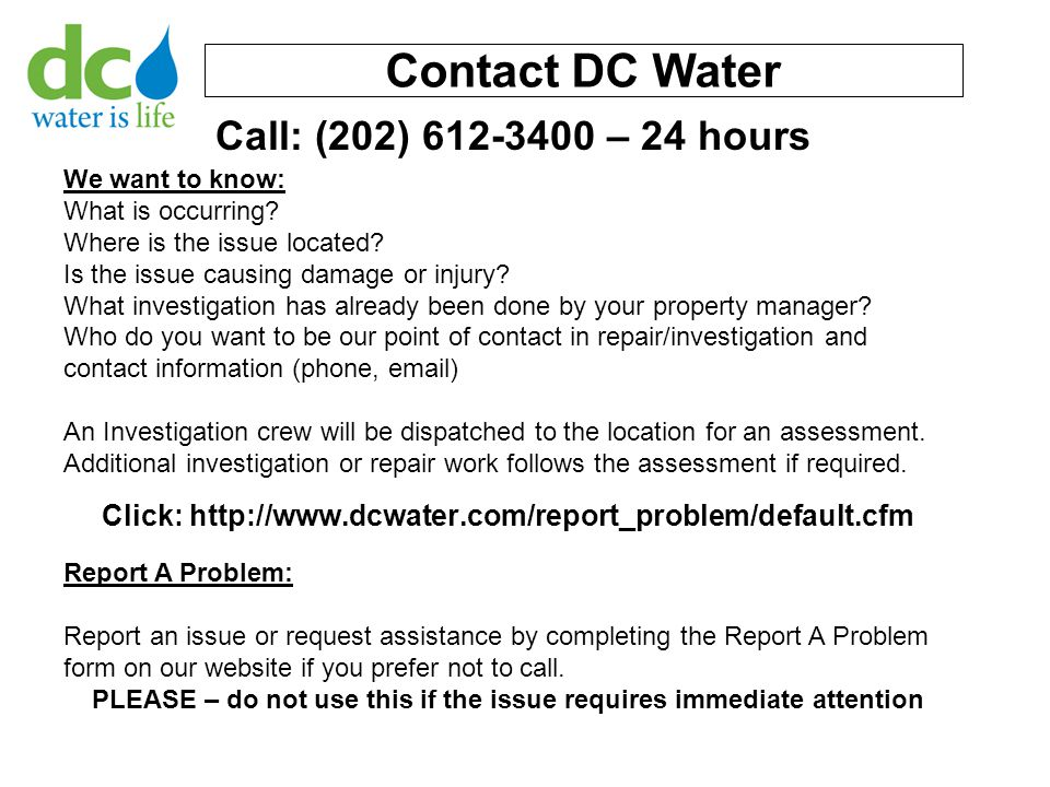 Contact DC Water Click: http://www.dcwater.com/report_problem/default.cfm We want to know: What is occurring.