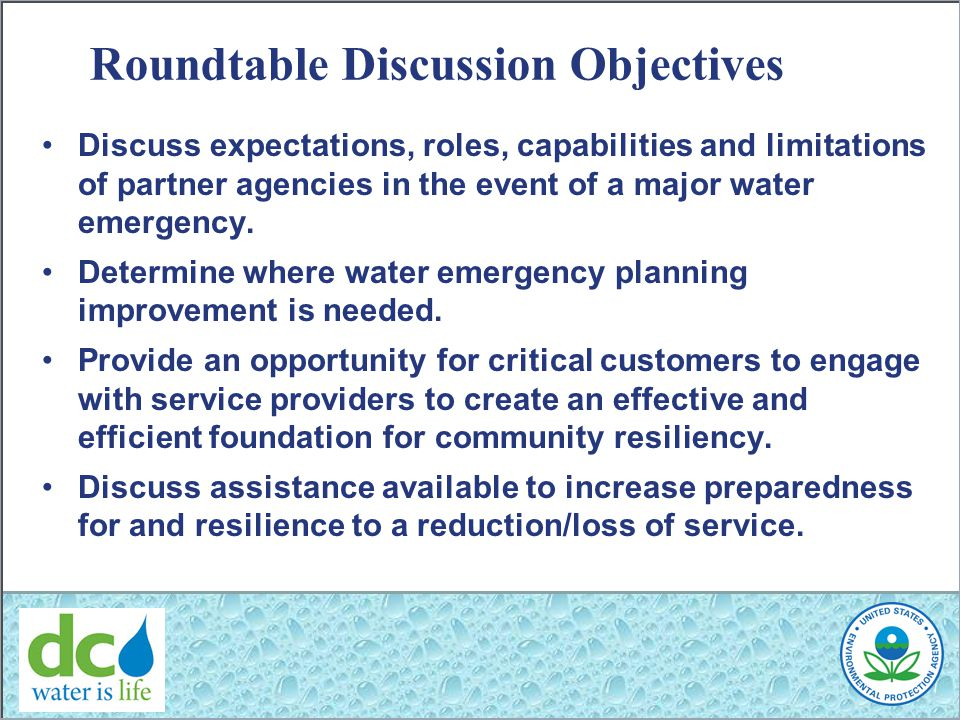Roundtable Discussion Objectives Discuss expectations, roles, capabilities and limitations of partner agencies in the event of a major water emergency.