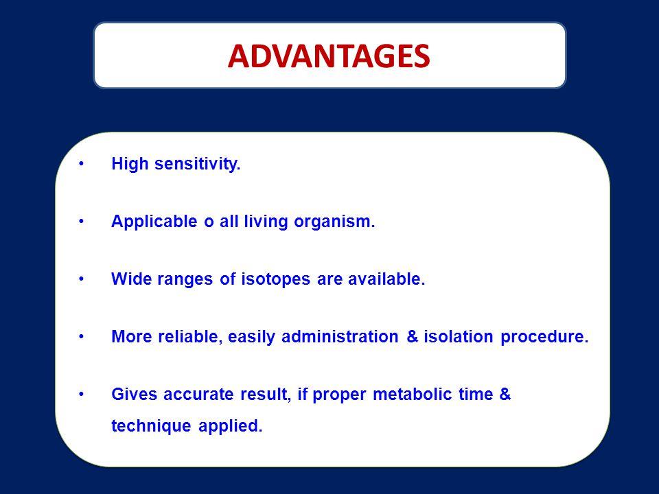 ADVANTAGES High sensitivity.Applicable o all living organism.