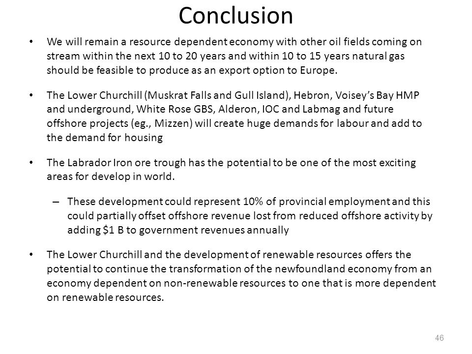 Conclusion We will remain a resource dependent economy with other oil fields coming on stream within the next 10 to 20 years and within 10 to 15 years natural gas should be feasible to produce as an export option to Europe.