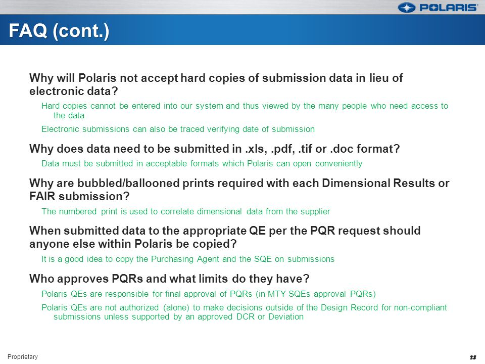 FAQ (cont.) Why will Polaris not accept hard copies of submission data in lieu of electronic data.