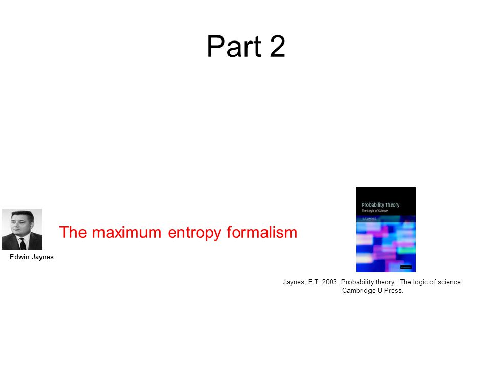 Part 2 The maximum entropy formalism Edwin Jaynes Jaynes, E.T.
