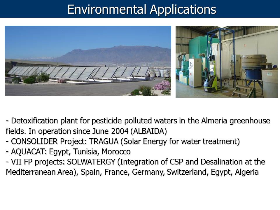 - Detoxification plant for pesticide polluted waters in the Almeria greenhouse fields. In operation since June 2004 (ALBAIDA) - CONSOLIDER Project: TR