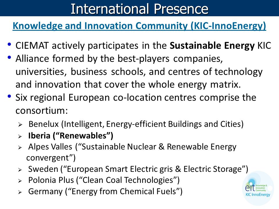 Knowledge and Innovation Community (KIC-InnoEnergy) CIEMAT actively participates in the Sustainable Energy KIC Alliance formed by the best-players com