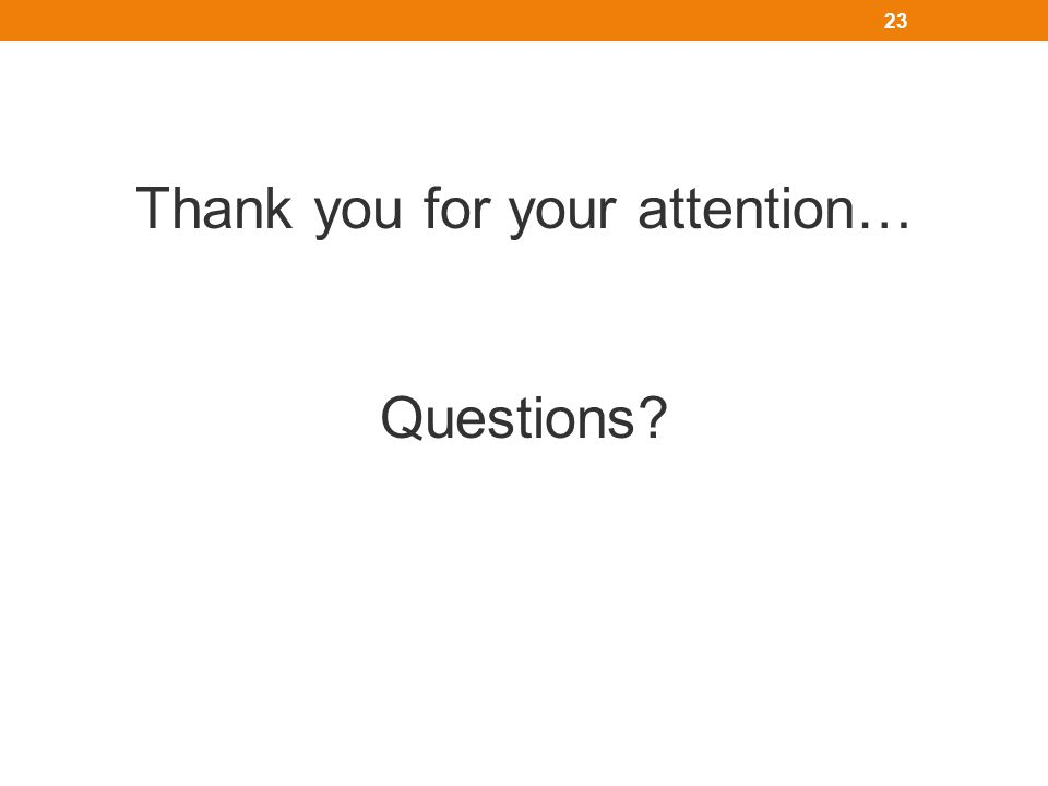 Thank you for your attention… Questions? 23