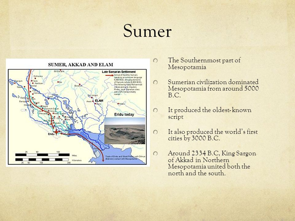 Sumer The Southernmost part of Mesopotamia Sumerian civilization dominated Mesopotamia from around 5000 B.C.