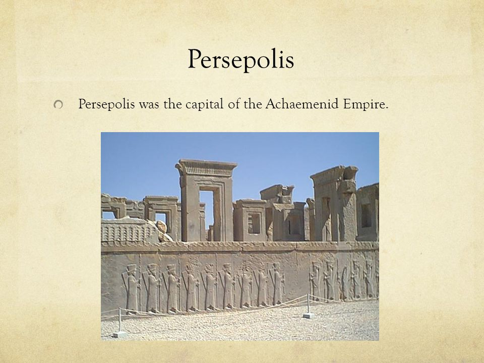 Persepolis Persepolis was the capital of the Achaemenid Empire.