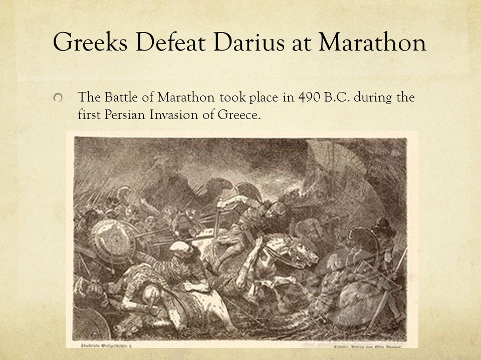 Greeks Defeat Darius at Marathon The Battle of Marathon took place in 490 B.C. during the first Persian Invasion of Greece.