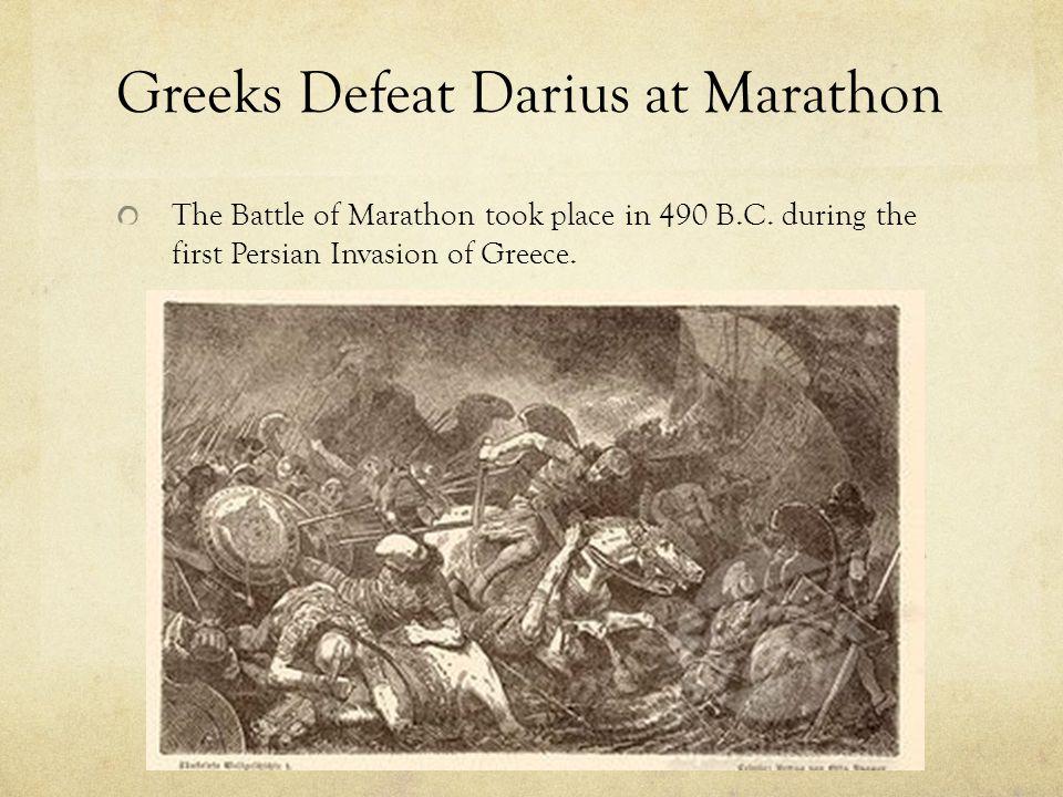 Greeks Defeat Darius at Marathon The Battle of Marathon took place in 490 B.C.