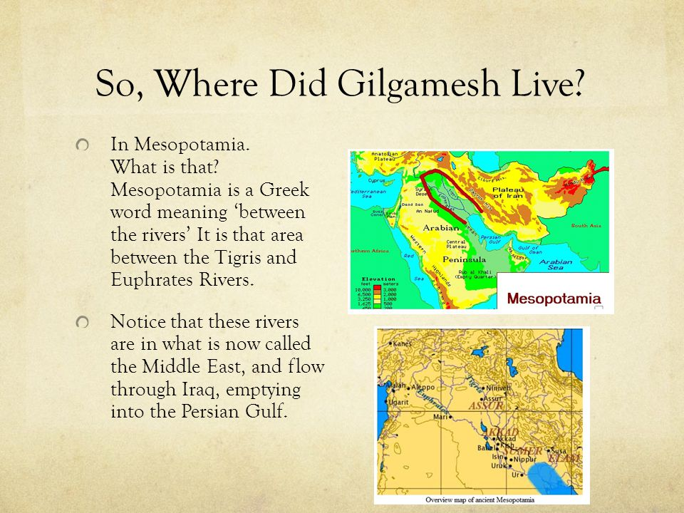 So, Where Did Gilgamesh Live.In Mesopotamia. What is that.