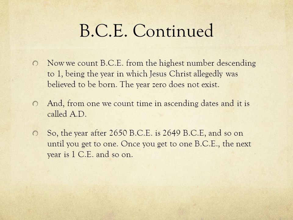 B.C.E. Continued Now we count B.C.E.