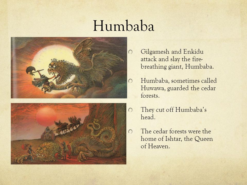 Humbaba Gilgamesh and Enkidu attack and slay the fire- breathing giant, Humbaba.