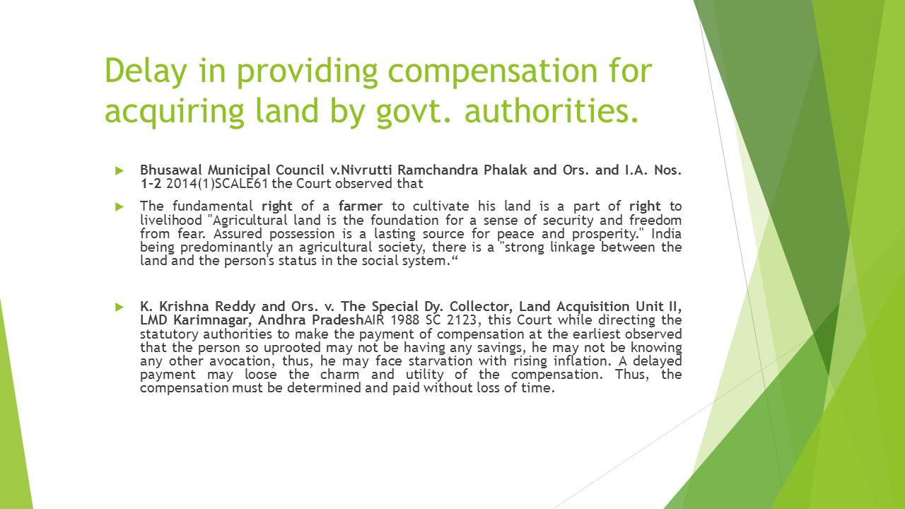 Delay in providing compensation for acquiring land by govt. authorities.  Bhusawal Municipal Council v.Nivrutti Ramchandra Phalak and Ors. and I.A. N