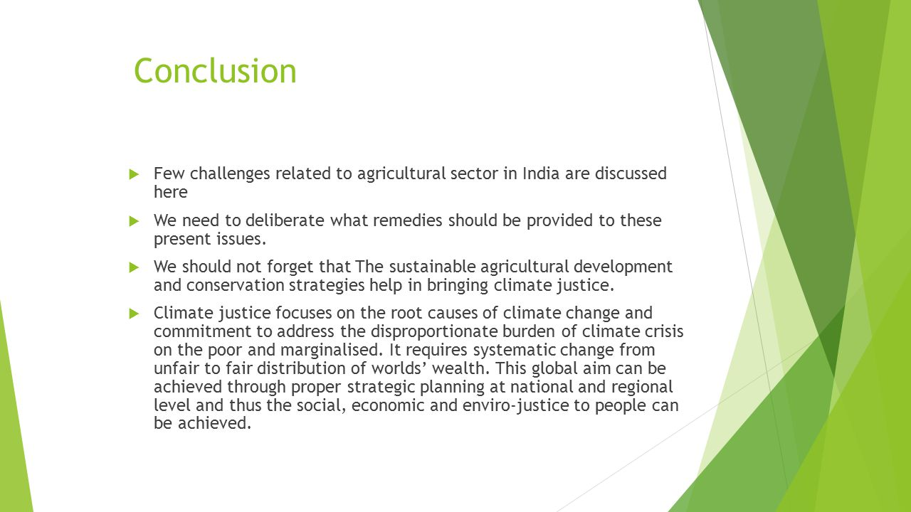 Conclusion  Few challenges related to agricultural sector in India are discussed here  We need to deliberate what remedies should be provided to the