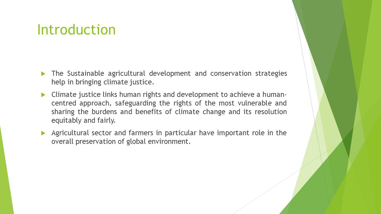 Introduction  The Sustainable agricultural development and conservation strategies help in bringing climate justice.  Climate justice links human ri