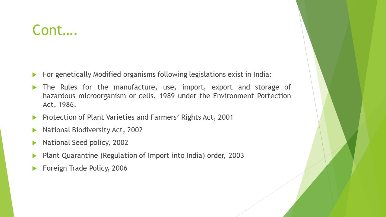 Cont….  For genetically Modified organisms following legislations exist in India:  The Rules for the manufacture, use, import, export and storage of