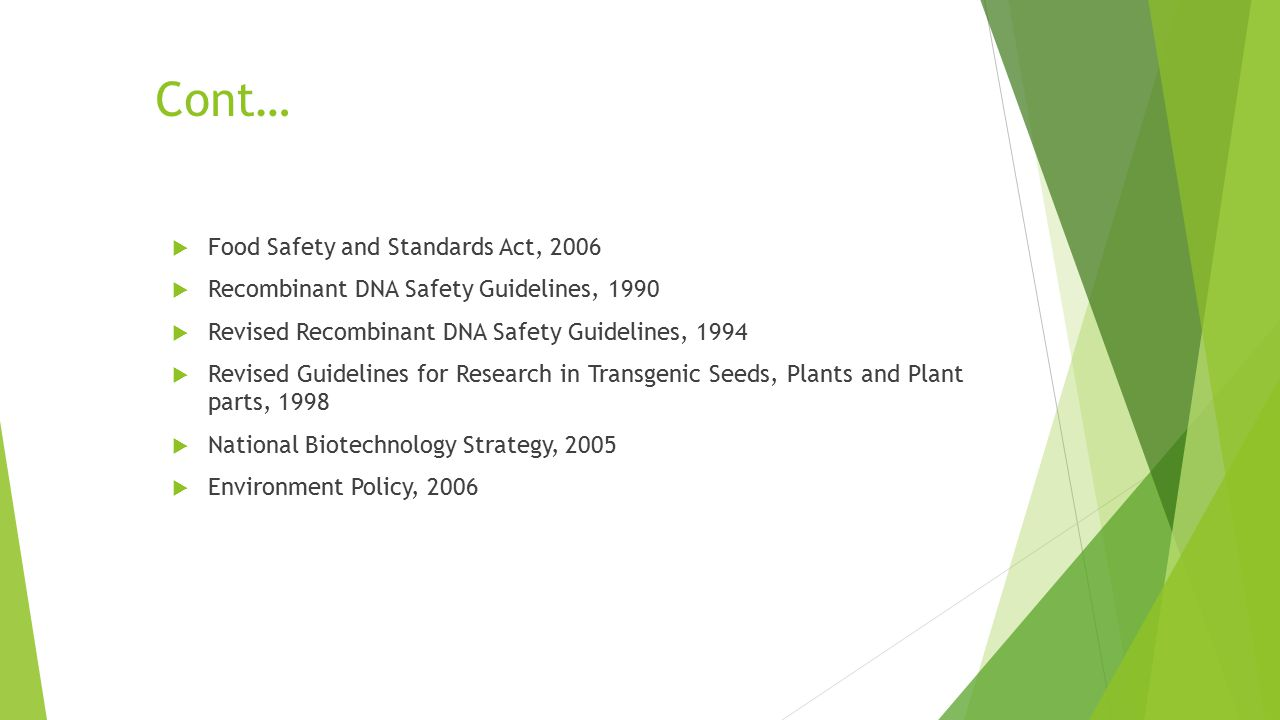 Cont…  Food Safety and Standards Act, 2006  Recombinant DNA Safety Guidelines, 1990  Revised Recombinant DNA Safety Guidelines, 1994  Revised Guid