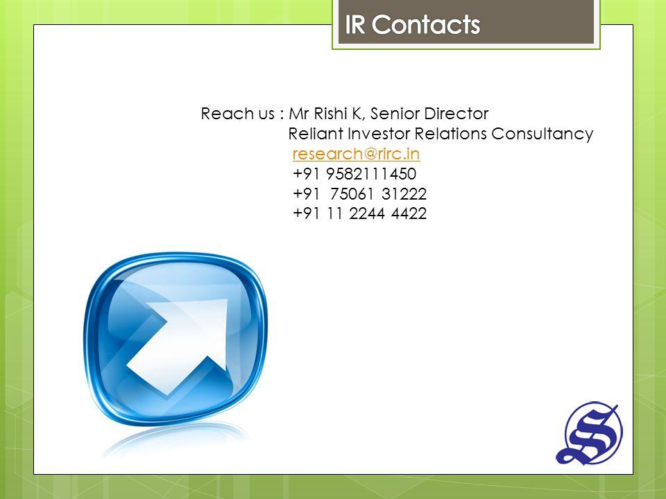 Reach us : Mr Rishi K, Senior Director Reliant Investor Relations Consultancy research@rirc.in +91 9582111450 +91 75061 31222 +91 11 2244 4422