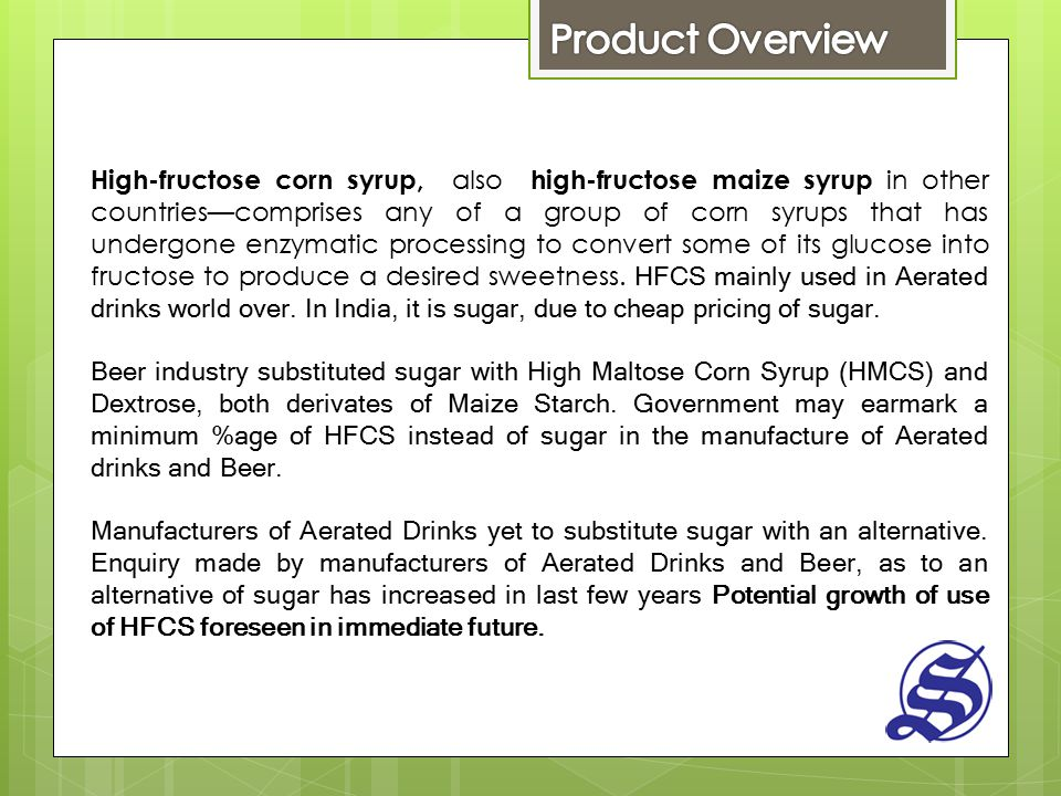 High-fructose corn syrup, also high-fructose maize syrup in other countries—comprises any of a group of corn syrups that has undergone enzymatic proce