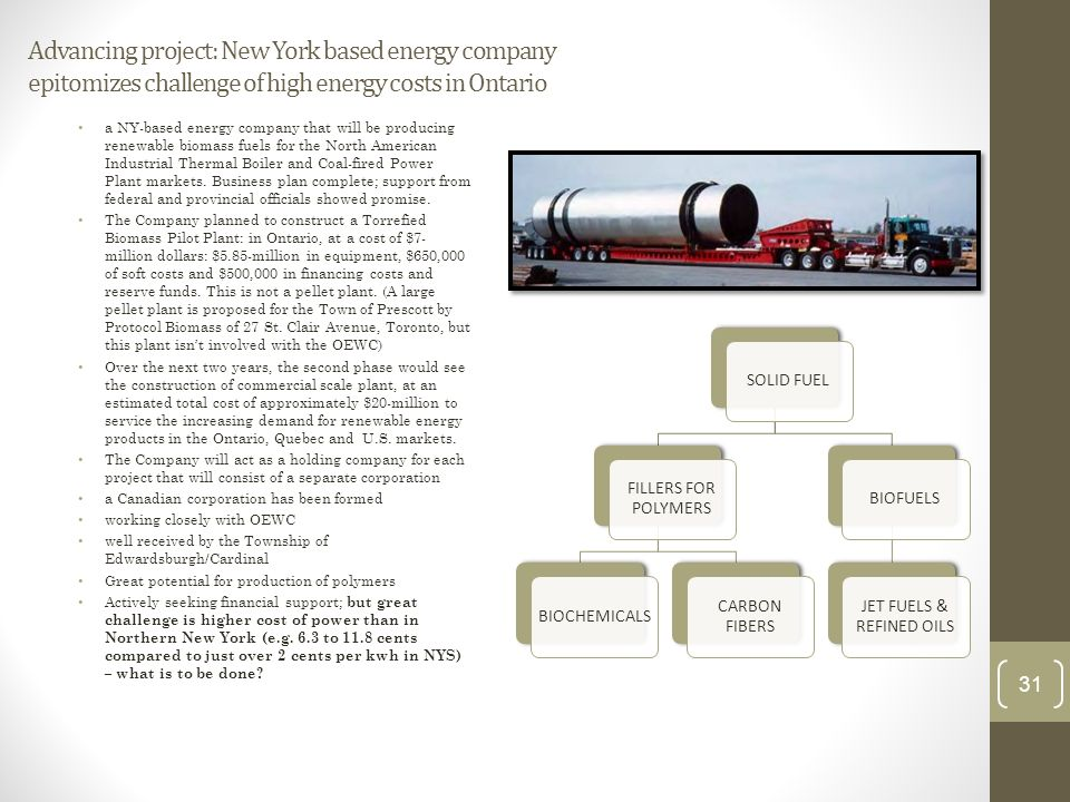 Advancing project: New York based energy company epitomizes challenge of high energy costs in Ontario a NY-based energy company that will be producing renewable biomass fuels for the North American Industrial Thermal Boiler and Coal-fired Power Plant markets.