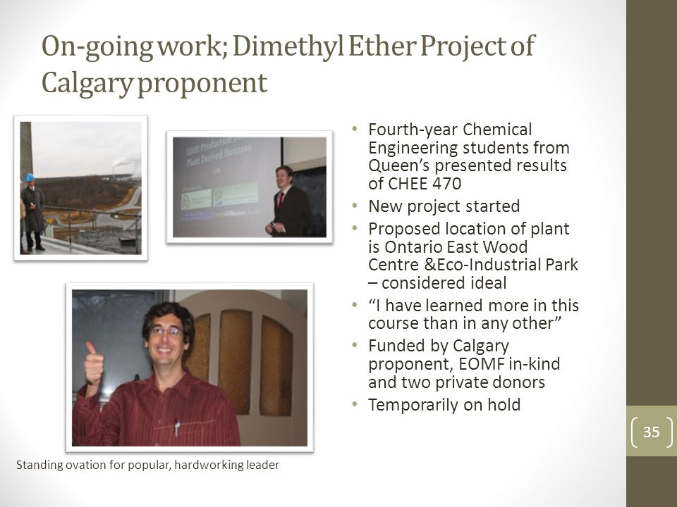 On-going work; Dimethyl Ether Project of Calgary proponent Fourth-year Chemical Engineering students from Queen's presented results of CHEE 470 New pr