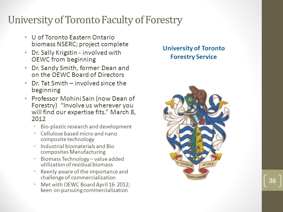 University of Toronto Faculty of Forestry U of Toronto Eastern Ontario biomass NSERC; project complete Dr.