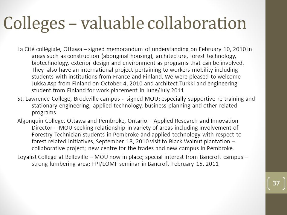 37 Colleges – valuable collaboration La Cité collégiale, Ottawa – signed memorandum of understanding on February 10, 2010 in areas such as construction (aboriginal housing), architecture, forest technology, biotechnology, exterior design and environment as programs that can be involved.