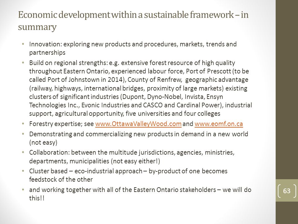 Economic development within a sustainable framework – in summary Innovation: exploring new products and procedures, markets, trends and partnerships Build on regional strengths: e.g.