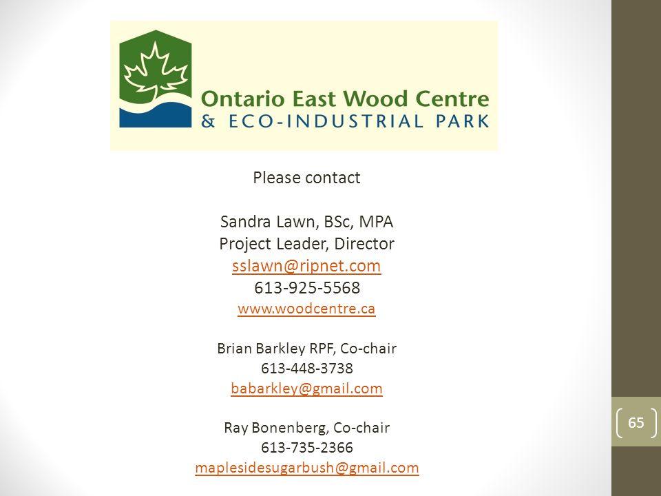 Please contact Sandra Lawn, BSc, MPA Project Leader, Director sslawn@ripnet.com 613-925-5568 www.woodcentre.ca Brian Barkley RPF, Co-chair 613-448-373