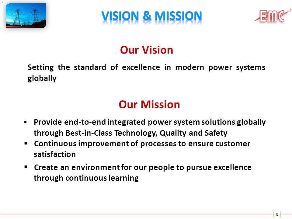 Our Vision Setting the standard of excellence in modern power systems globally Our Mission  Provide end-to-end integrated power system solutions glob