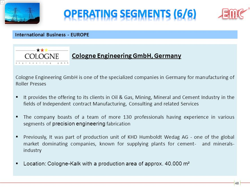 48 International Business - EUROPE Cologne Engineering GmbH, Germany Cologne Engineering GmbH is one of the specialized companies in Germany for manuf
