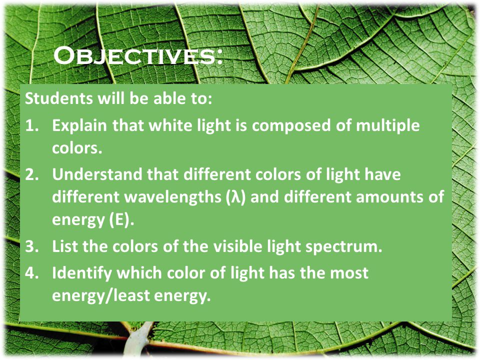 Lesson 1: Objectives Students will be able to: 1.Explain that white light is composed of multiple colors.