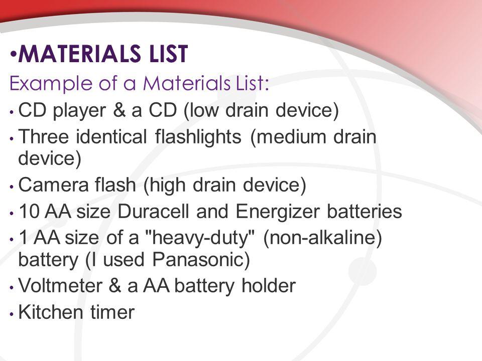 MATERIALS LIST Example of a Materials List: CD player & a CD (low drain device) Three identical flashlights (medium drain device) Camera flash (high d