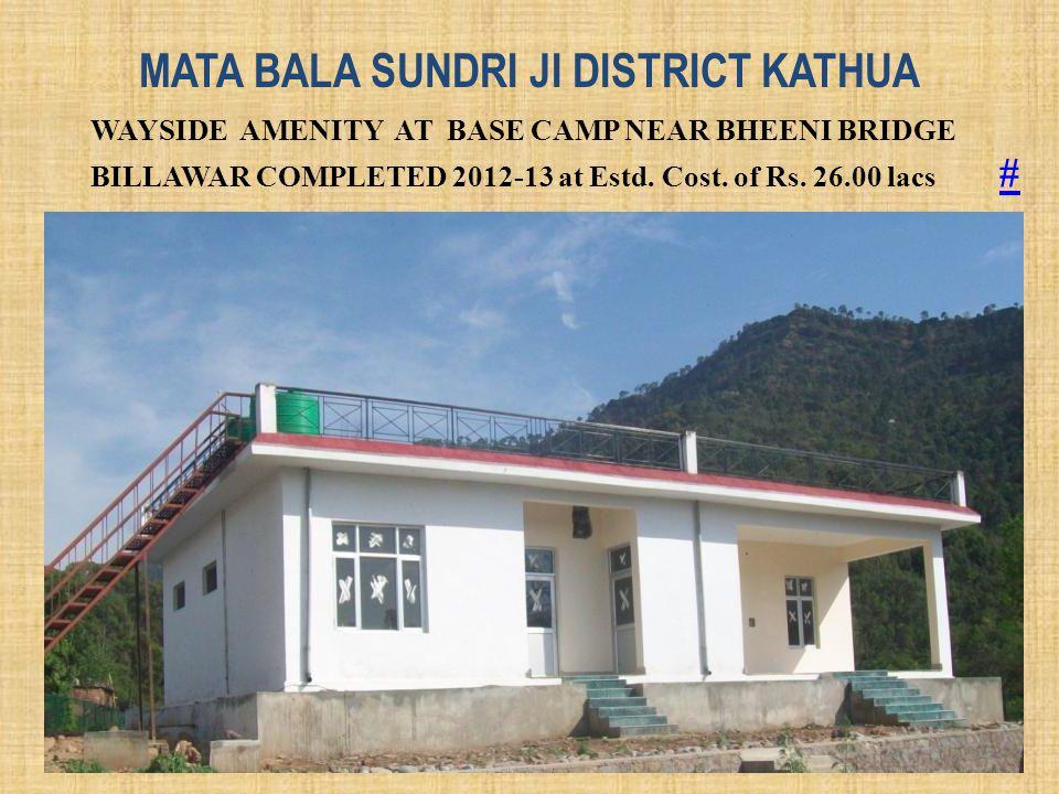 MATA BALA SUNDRI JI DISTRICT KATHUA WAYSIDE AMENITY AT BASE CAMP NEAR BHEENI BRIDGE BILLAWAR COMPLETED 2012-13 at Estd. Cost. of Rs. 26.00 lacs # #