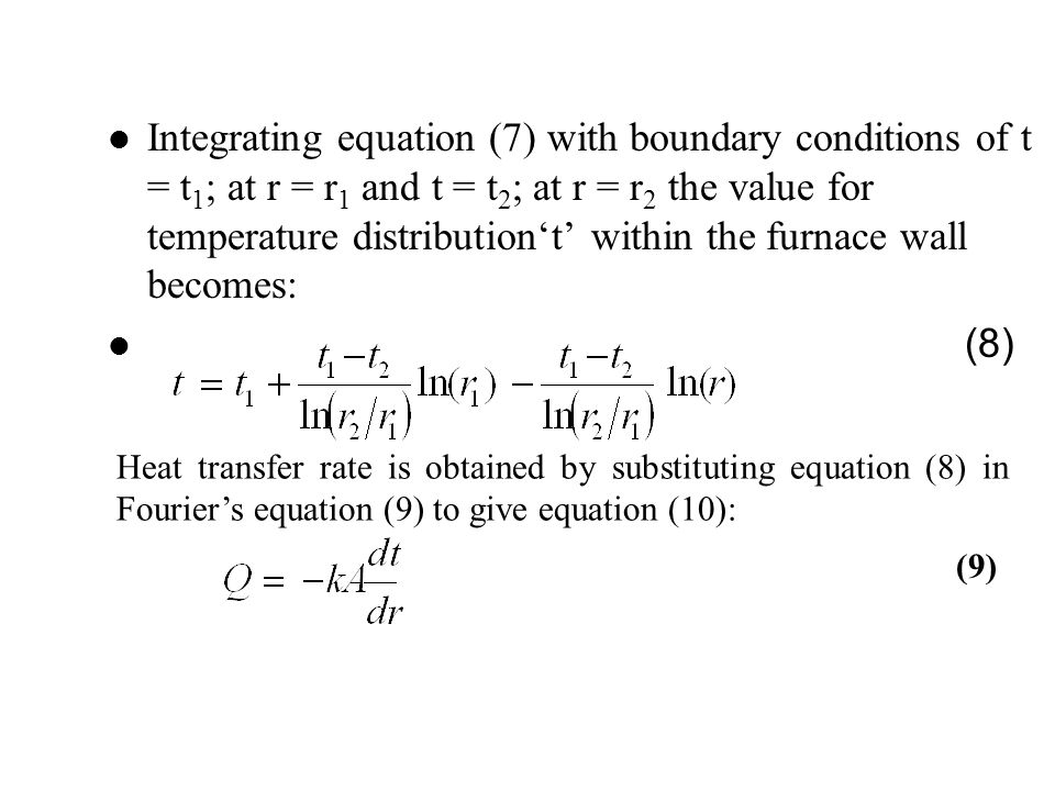 Integrating equation (7) with boundary conditions of t = t 1 ; at r = r 1 and t = t 2 ; at r = r 2 the value for temperature distribution't' within th