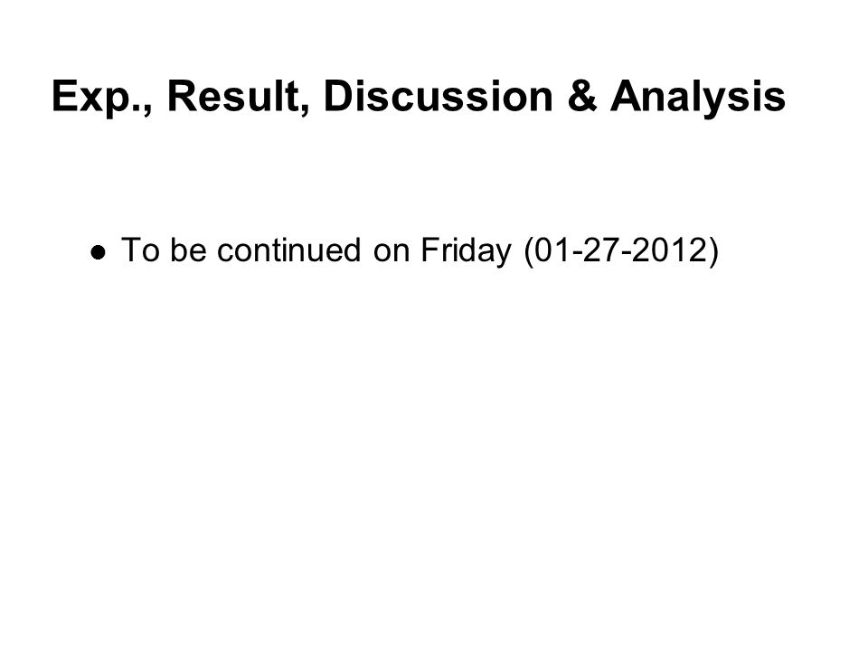 Exp., Result, Discussion & Analysis To be continued on Friday (01-27-2012) 76