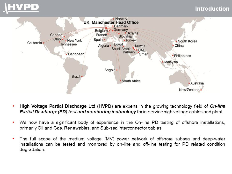 Introduction High Voltage Partial Discharge Ltd (HVPD) are experts in the growing technology field of On-line Partial Discharge (PD) test and monitori