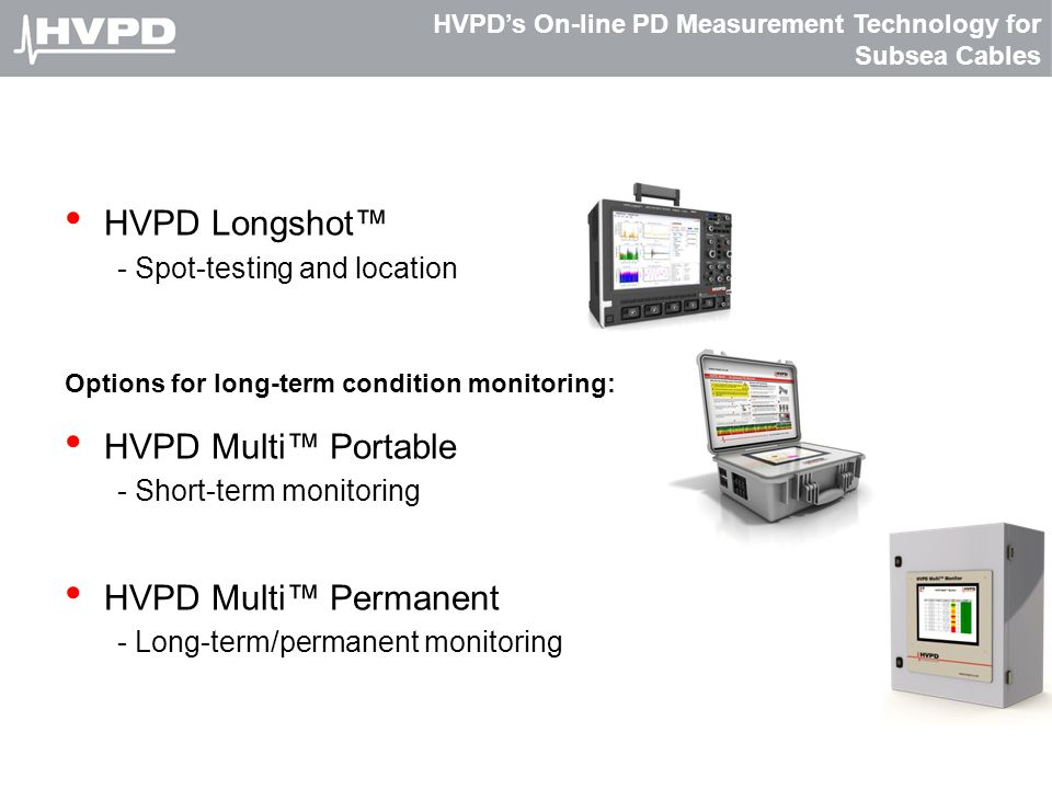 HVPD's On-line PD Measurement Technology for Subsea Cables HVPD Longshot™ - Spot-testing and location Options for long-term condition monitoring: HVPD