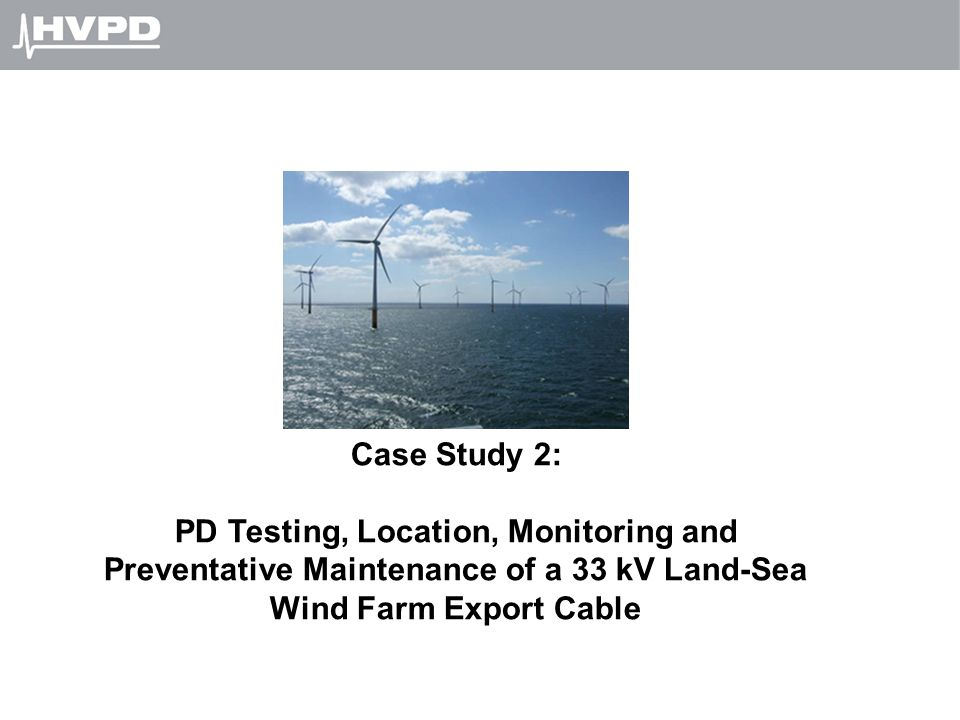 Case Study 2: PD Testing, Location, Monitoring and Preventative Maintenance of a 33 kV Land-Sea Wind Farm Export Cable