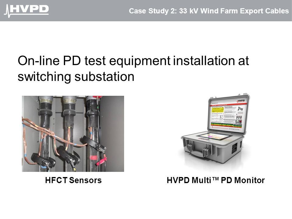 Case Study 2: 33 kV Wind Farm Export Cables On-line PD test equipment installation at switching substation HFCT SensorsHVPD Multi™ PD Monitor