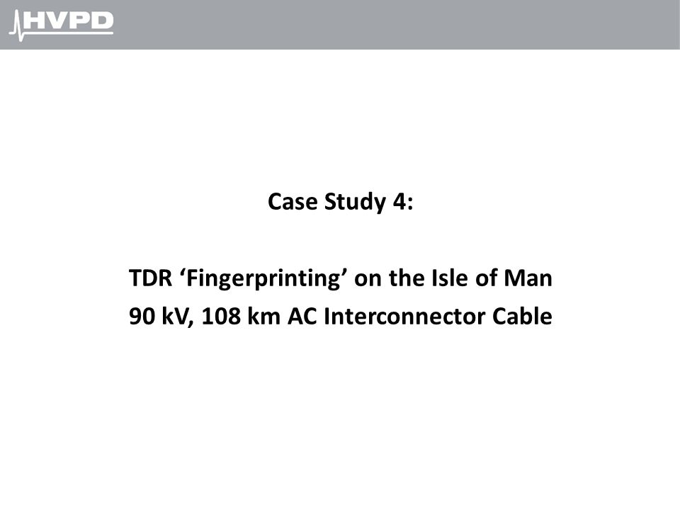 Case Study 4: TDR 'Fingerprinting' on the Isle of Man 90 kV, 108 km AC Interconnector Cable