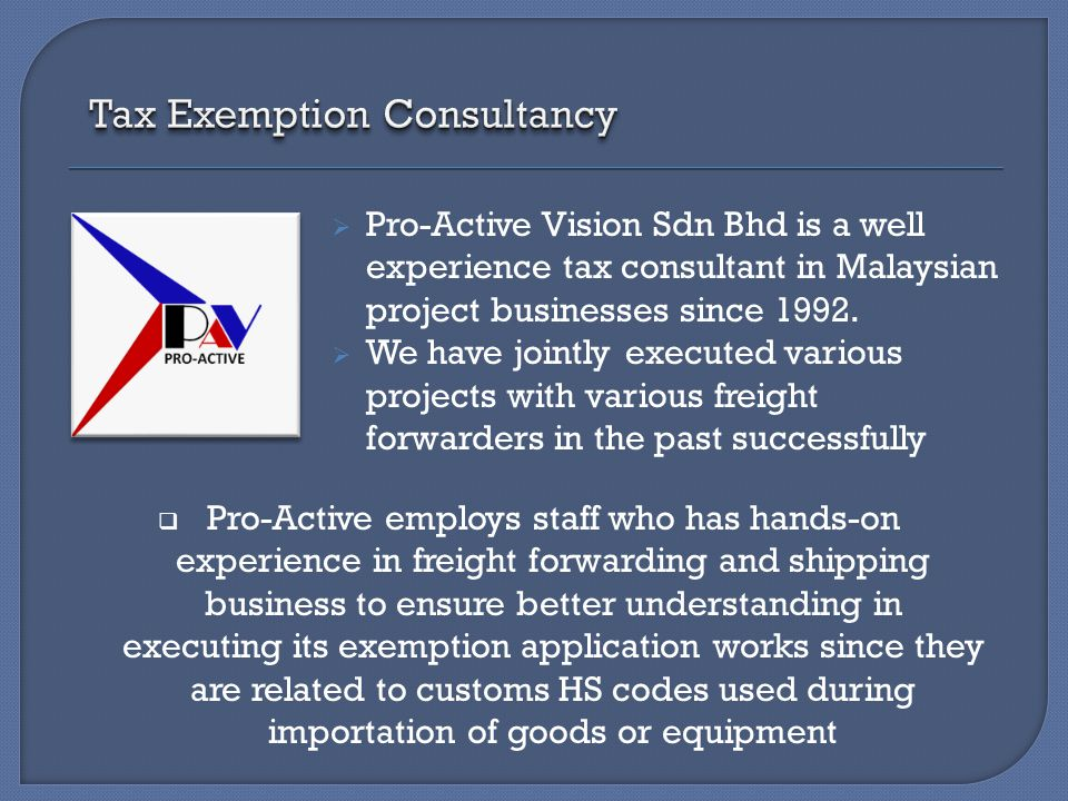  Pro-Active Vision Sdn Bhd is a well experience tax consultant in Malaysian project businesses since 1992.  We have jointly executed various project
