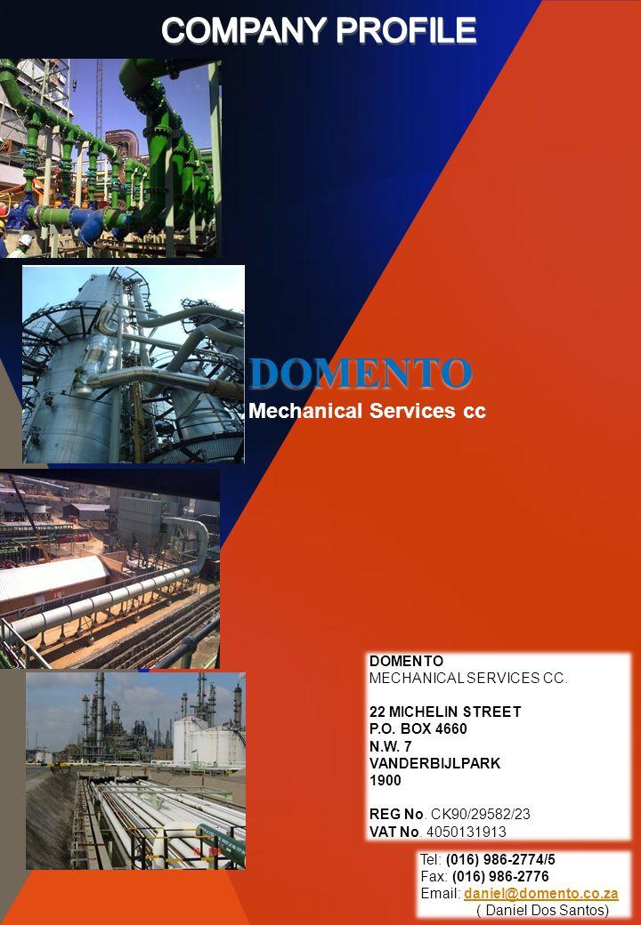 DOMENTO Mechanical Services cc DOMENTO MECHANICAL SERVICES CC. 22 MICHELIN STREET P.O. BOX 4660 N.W. 7 VANDERBIJLPARK 1900 REG No. CK90/29582/23 VAT N