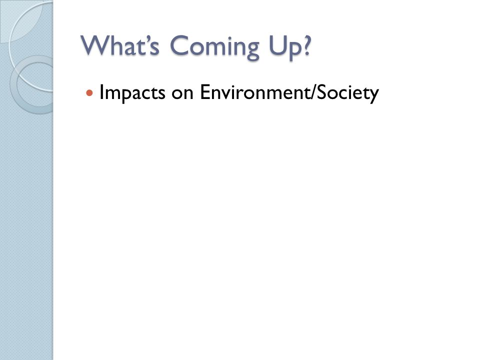 What's Coming Up Impacts on Environment/Society