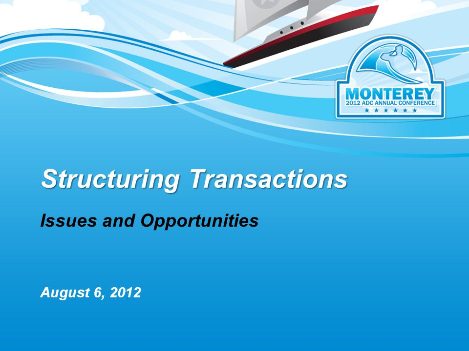 Structuring Transactions Issues and Opportunities August 6, 2012