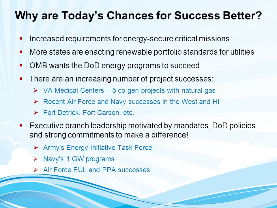 Why are Today's Chances for Success Better?  Increased requirements for energy-secure critical missions  More states are enacting renewable portfoli