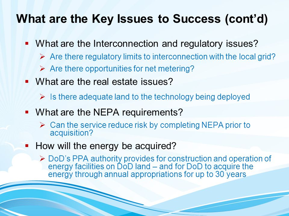 What are the Key Issues to Success (cont'd)  What are the Interconnection and regulatory issues?  Are there regulatory limits to interconnection wit