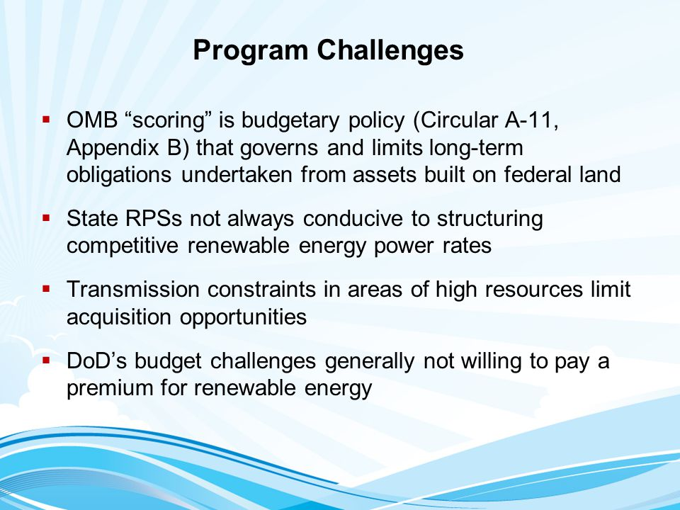"Program Challenges  OMB ""scoring"" is budgetary policy (Circular A-11, Appendix B) that governs and limits long-term obligations undertaken from asset"