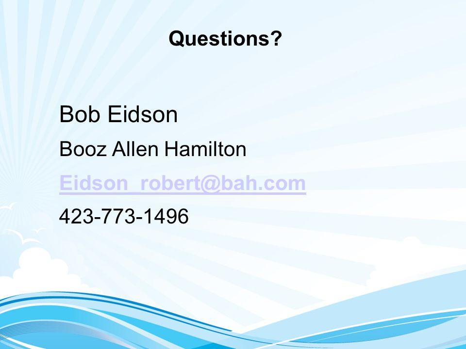 Questions Bob Eidson Booz Allen Hamilton Eidson_robert@bah.com 423-773-1496