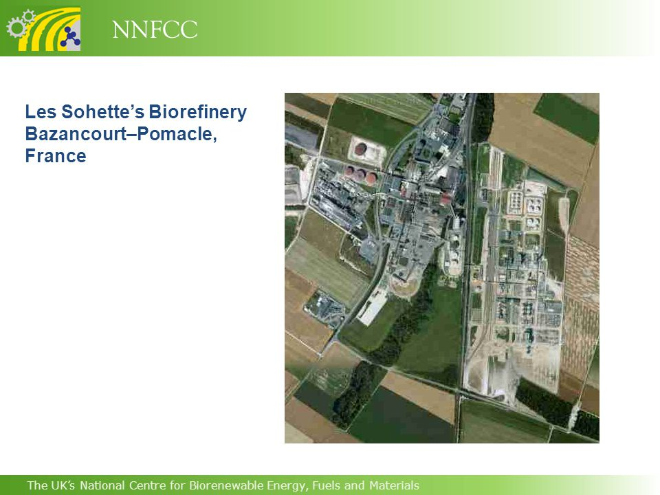 NNFCC The UK's National Centre for Biorenewable Energy, Fuels and Materials Les Sohette's Biorefinery Bazancourt–Pomacle, France